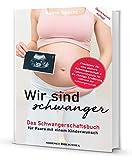 Wir sind schwanger: Das Schwangerschaftsbuch für Paare mit einem Kinderwunsch: Inklusive Checkliste für eine sichere Schwangerschaft & ... Ernährung während der Schwangerschaft