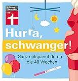 Hurra, schwanger!: Das Wichtigste zur Vorbereitung, Vorsorge, Gesundheit und Ernährung: Ganz entspannt durch die 40 Wochen